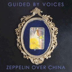 Zeppelin Over China by Guided by Voices