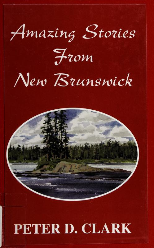 Amazing stories from New Brunswick by Peter D. Clark