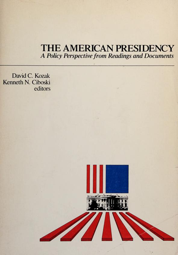 The American presidency by edited by David C. Kozak and Kenneth N. Ciboski ; with a foreword by L. Bruce Laingen.