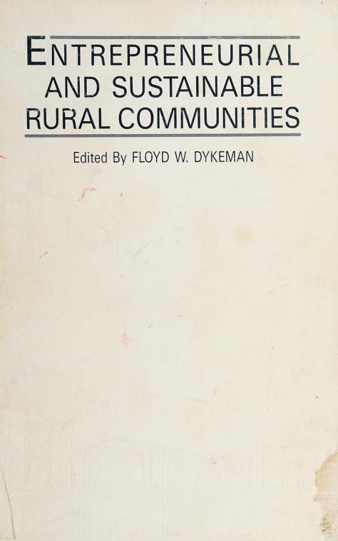 Entrepreneurial and sustainable rural communities by edited by Floyd W. Dykeman.
