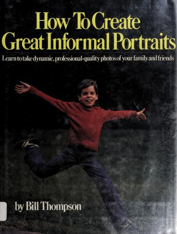 Cover of: How to create great informal portraits   Bill Thompson