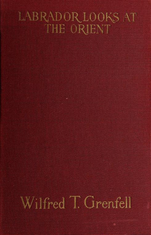 Labrador looks at the Orient by Grenfell, Wilfred Thomason Sir