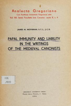 Cover of: Papal immunity and liability in the writings of the medieval canonists | James M. Moynihan