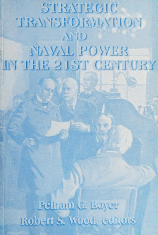 Strategic transformation and naval power in the 21st century by Strategy Concepts Workshop (1997 Naval War College)