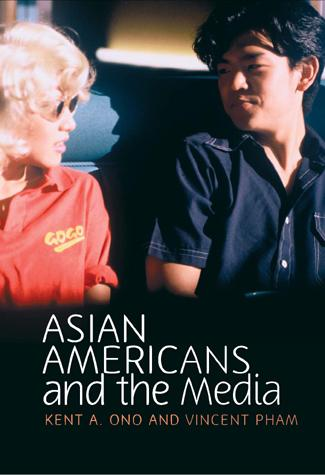 Asian Americans and the Media by Kent A. Ono, Vincent N. Pham